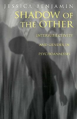 Shadow of the Other: Intersubjectivity and Gender in Psychoanalysis - Benjamin, Jessica, Ms.