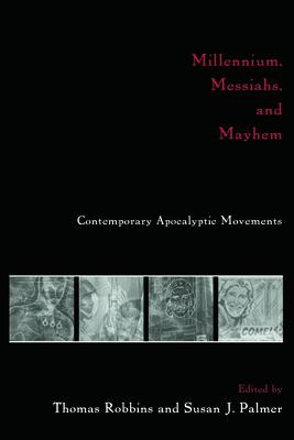 Millennium, Messiahs, and Mayhem: Contemporary Apocalyptic Movements - Robbins, Tom, and Robbins, Thomas (Editor), and Palmer, Susan (Editor)