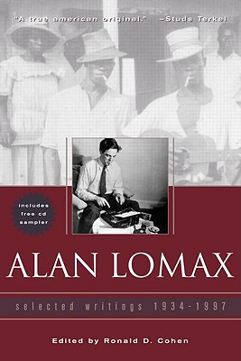 Alan Lomax: Selected Writings, 1934-1997 - Lomax, Alan, and Cohen, Cohen D, and Cohen, Ronald, Ph.D. (Editor)