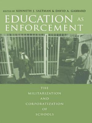 Education as Enforcement: The Militarization and Corporatization of Schools - Gabbard, David A (Editor), and Saltman, Kenneth J (Editor), and Giroux, Henry A (Foreword by)