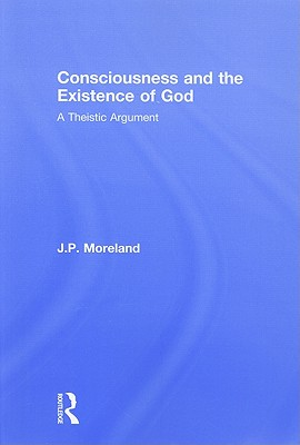 Consciousness and the Existence of God: A Theistic Argument - Moreland, J P