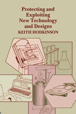 Protecting and Exploring New Technology and Designs - Spon, and Hodkinson, K