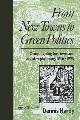From New Towns to Green Politics: Campaigning for Town and Country Planning, 1946-1990 - Hardy, Dennis