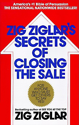 Zig Ziglar's Secrets of Closing the Sale - Ziglar, Zig