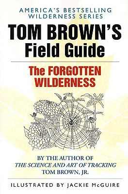 Tom Brown's Field Guide to the Forgotten Wilderness - Brown, Tom, Jr.