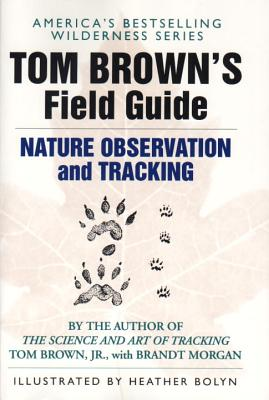 Tom Brown's Field Guide to Nature Observation and Tracking - Brown, Tom, Jr., and Morgan, Brandt
