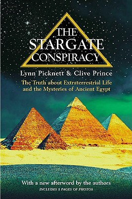 The Stargate Conspiracy: The Truth about Extraterrestrial Life and the Mysteries of Ancient Egypt - Picknett, Lynn, and Prince, Clive
