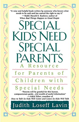 Special Kids Need Special Parents: A Resource for Parents of Children with Special Needs - Lavin, Judith Loseff