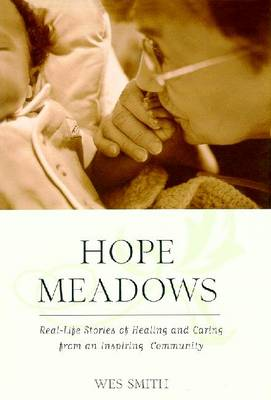 Hope Meadows: Real Life Stories of Healing and Caring from an Inspiring Community - Smith, Wes