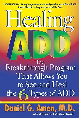 Healing Add: The Breakthrough Program That Allows You to Seand Heal the - Amen, Daniel G, Dr., MD