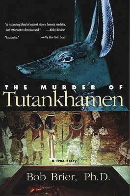 The Murder of Tutankhamen: A True Story - Brier, Bob, Dr.
