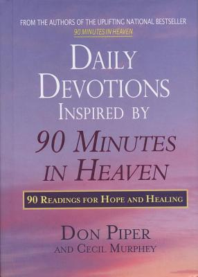 Daily Devotions Inspired by 90 Minutes in Heaven: 90 Readings for Hope and Healing - Piper, Don, and Murphey, Cecil, Mr.