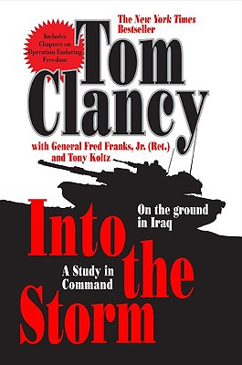 Into the Storm: A Study in Command - Clancy, Tom, and Franks, Frederick M, General, Jr., and Koltz, Tony
