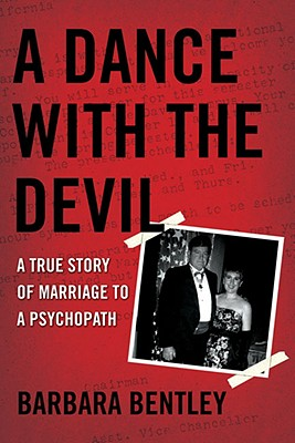 A Dance with the Devil: A True Story of Marriage to a Psychopath - Bentley, Barbara, Professor