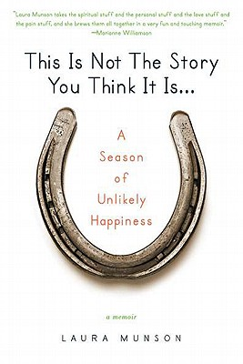 This Is Not the Story You Think It Is...: A Season of Unlikely Happiness - Munson, Laura