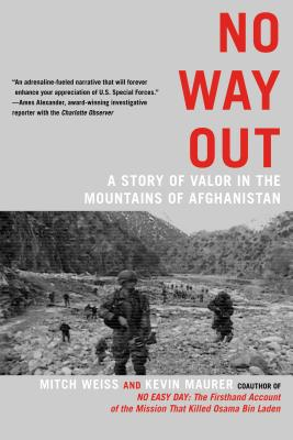 No Way Out: A Story of Valor in the Mountains of Afghanistan - Weiss, Mitch, and Maurer, Kevin