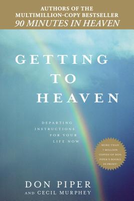 Getting to Heaven: Departing Instructions for Your Life Now - Piper, Don, and Murphey, Cecil, Mr.
