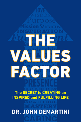 The Values Factor: The Secret to Creating an Inspired and Fulfilling Life - Demartini, John