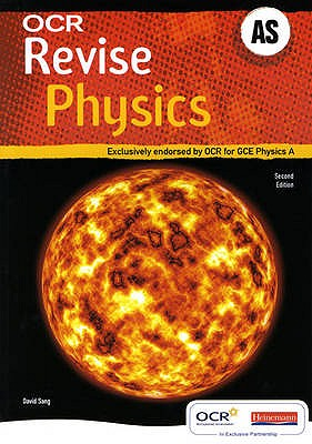 Revise AS Physics for OCR A: Exclusively Endorsed by OCR for GCE Physics - Sang, David (Editor)