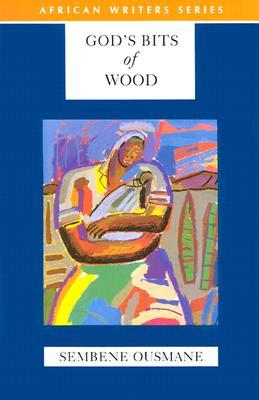 God's Bits of Wood - Ousman, Sembene, and Ousmane, and Sembene, Ousmane