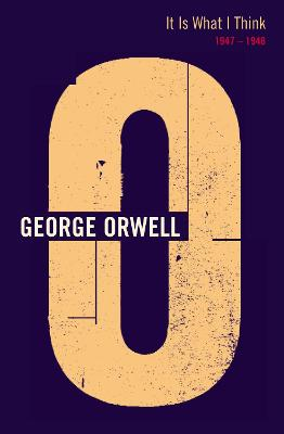 It Is What I Think: 1947-48 - Orwell, George, and Davison, Peter (Editor), and Angus, Ian