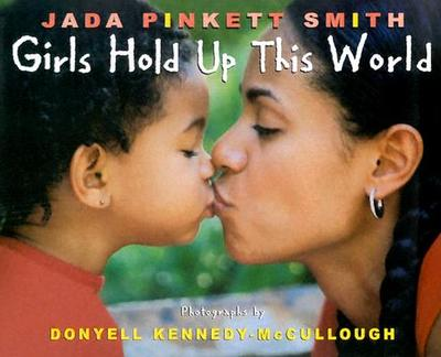 Girls Hold Up This World - Pinkett-Smith, Jada, and Kennedy-McCullough, Donyell (Photographer)