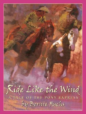 Ride Like the Wind: A Tale of the Pony Express: A Tale of the Pony Express -