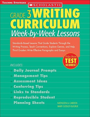 Writing Curriculum: Week-By-Week Lessons: Grade 3: Standards-Based Lessons That Guide Students Through the Writing Process, Teach Conventions, Explore Genres, and Help Third Graders Write Effective Paragraphs and Essays - Carden, Kathleen A, and Godley-Sugrue, Mary
