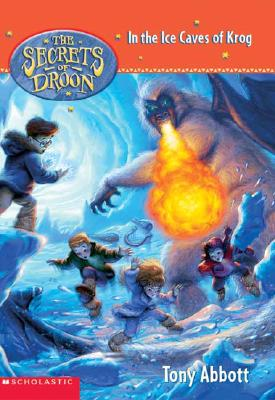 The Secrets of Droon #20: In the Ice Caves of Krog - Abbott, Tony