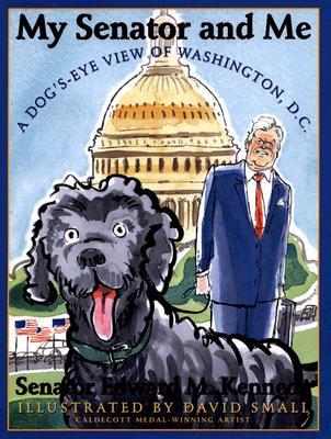 My Senator and Me: A Dog's-Eye View of Washington, D.C. - Kennedy, Edward M, Senator