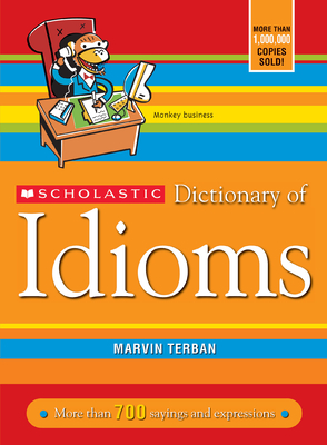 Scholastic Dictionary of Idioms - Terban, Marvin