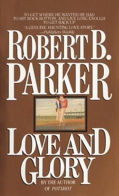 Love and Glory - Parker, Robert B
