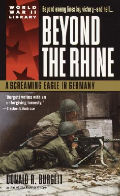 Beyond the Rhine: A Screaming Eagle in Germany - Burgett, Donald R