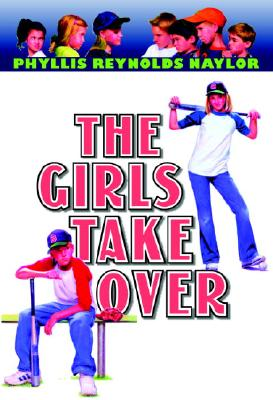 The Girls Take Over - Naylor, Phyllis Reynolds