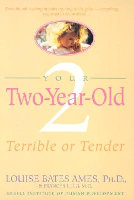 Your Two-Year-Old: Terrible or Tender - Ames, Louise Bates, and Ilg, Frances L, and Haber, Carol C