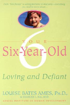 Your Six-Year-Old: Loving and Defiant - Ames, Louise Bates, and Ilg, Frances L