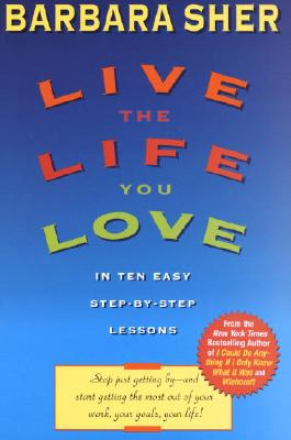 Live the Life You Love: In Ten Easy Step-By Step Lessons - Sher, Barbara