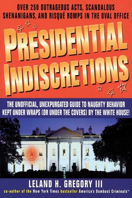 Presidential Indiscretions - Leland, Gregory, and Gregory, Leland