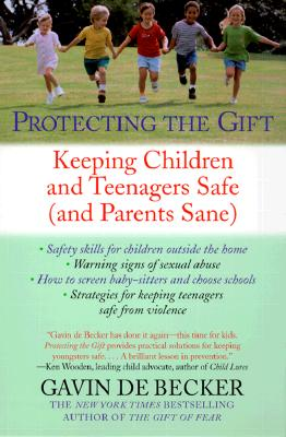 Protecting the Gift: Keeping Children and Teenagers Safe (and Parents Sane) - de Becker, Gavin
