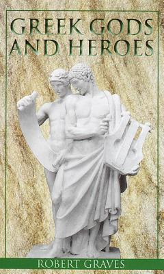Greek Gods and Heroes - Graves, Robert