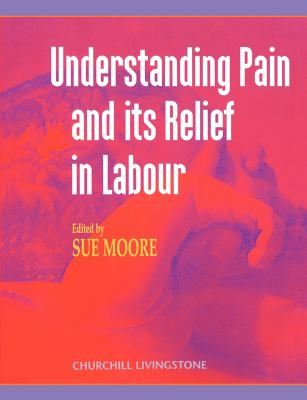 Understanding Pain and Its Relief in Labour - Moore, David S, and Moore, Susan, D.C, and Moore, Sue