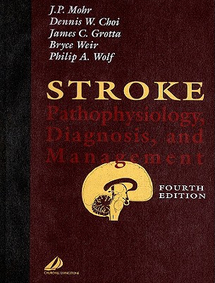 Stroke: Pathophysiology, Diagnosis, and Management - Mohr, J P, and Choi, Dennis W, and Grotta, James C