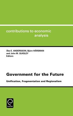 Government for the Future Cea 238unification Fragmentation and Regionalismcontributions to Economic Analysis Cea Volume 238 - Andersson, Ake E (Editor), and Harsman, Bjorn, and Quigley, J M (Editor)