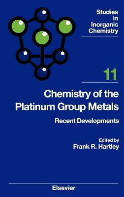 Chemistry of the Platinum Group Metals: Recent Developments - F R Hartley, Hartley, and Hartley, John Williams, and Hartley, F R