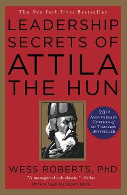 Leadership Secrets of Attila the Hun - Roberts, Wes PH D