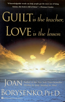 Guilt Is the Teacher, Love Is the Lesson - Borysenko, Joan, PH.D.
