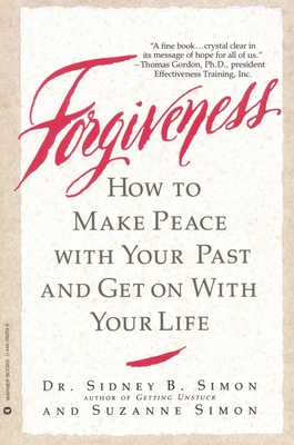 Forgiveness: How to Make Peace with Your Past and Get on with Your Life - Simon, Sidney B, Dr., and Simon, Suzanne, and Simon, Sidney B, Dr.