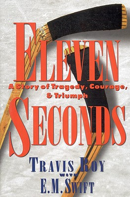 Eleven Seconds: A Story of Tragedy, Courage & Triumph - Roy, Travis, and Swift, E M