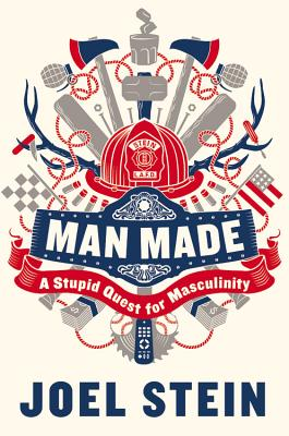 Man Made: A Stupid Quest for Masculinity - Stein, Joel