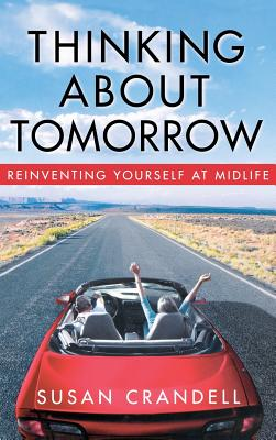 Thinking about Tomorrow: Reinventing Yourself at Midlife - Crandell, Susan